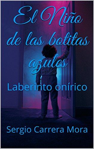 El Niño de las  botitas  azules: Laberinto onírico por Sergio Carrera Mora