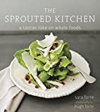 : The Sprouted Kitchen: A Tastier Take on Whole Foods