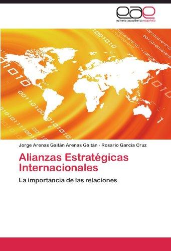 Alianzas Estratégicas Internacionales: La importancia de las relaciones por Jorge Arenas Gaitán Arenas Gaitán, Rosario García Cruz