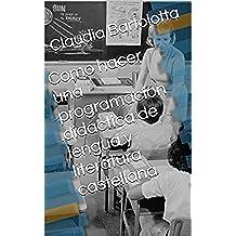 Como hacer una programación didáctica de lengua y literatura castellana: por una etapa entera de la ESO