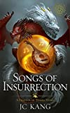 Songs of Insurrection: A Legends of Tivara Story (The Dragon Songs Saga Book 1) by JC Kang