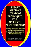 Binary Options Trading Techniques For Accurate Price Direction: Trading Strategies that Help Traders to Systematically Predict Price Direction with Absolute Accuracy (English Edition)