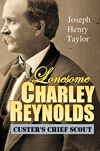 Lonesome Charley Reynolds, Custer's Chief Scout (1897) (English Edition)