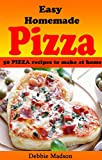 Easy Homemade Pizza Recipes: 50 delicious pizza dishes to make at home (Cooking with Kids Series Book 7)