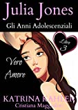Julia Jones Gli Anni Adolescenziali - Libro 3  VERO AMORE
