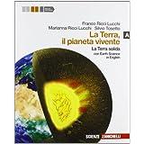 La Terra, il pianeta vivente. Vol. A: La terra solida. Con Earth science in english. Con espansione online. Per le Scuole superiori