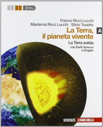La terra, il pianeta vivente. Vol. A: la terra solida. Con Earth science in english. Per le Scuole superiori. Con espansione online