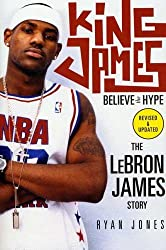 King James: Believe the Hype---The LeBron James Story by Ryan Jones (2005-09-01)