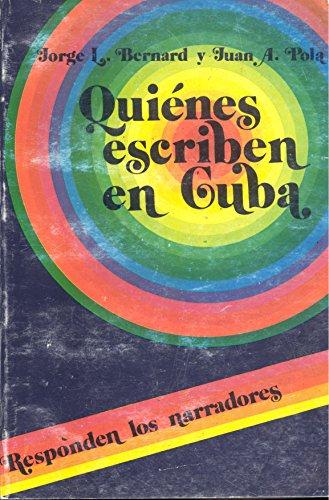 Quiénes escriben en Cuba. Responden los narradores (Dora Alonso, Angel Arango...