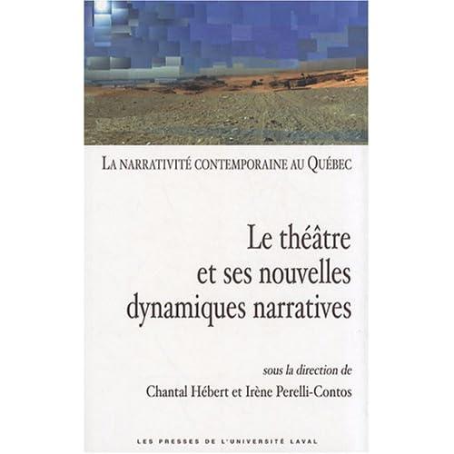 La narrativité contemporaine au Québec : Volume 2, Le théâtre et ses nouvelles dynamiques narratives