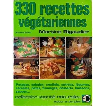 330 recettes végétariennes - Potages, salades, crudités, entrées, légumes, céréales, pâtes, fromages, desserts, boissons, sauces...