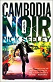 Front cover for the book Cambodia Noir: A Novel by Nick Seeley