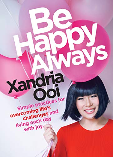 be happy, always: simple practices for overcoming life's challenges and living each day with joy (english edition)