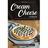 Cream Cheese Cookbook: A Quick and Easy Way to Use Cream Cheese Recipes in the Most Delicious Way! (English Edition)