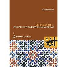L'economia di Dio: Famiglia e mercato tra cristianesimo, ebraismo, Islam