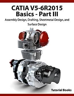 CATIA V5-6R2015 Basics Part III: Assembly Design, Drafting, Sheetmetal Design, and Surface Design (English Edition) par [Books, Tutorial]