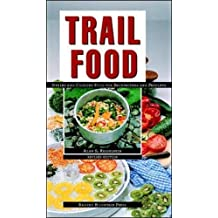 Trail Food: Drying and Cooking Food for Backpackers and Paddlers: Drying and Cooking Food for Backpacking and Paddling