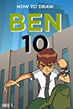 How to Draw Ben 10: The Step-by-Step Ben 10 Drawing Book
