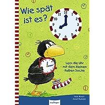Wie spät ist es?: Lern die Uhr mit dem kleinen Raben Socke (Der kleine Rabe Socke)
