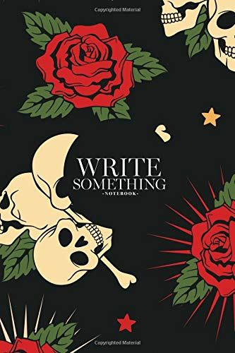 Notebook - Write something: Roses, hearts and skulls notebook, Daily Journal, Composition Book Journal, College Ruled Paper, 6 x 9 inches (100sheets) Ribbon Blade