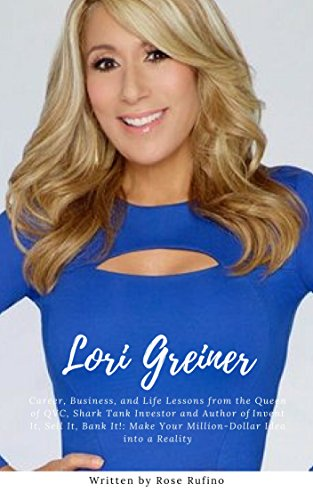 Lori Greiner : Career, Business, and Life Lessons from the Queen of QVC, Shark Tank Investor and Author of Invent It, Sell It, Bank It!: Make Your Million-Dollar Idea into a Reality (English Edition)
