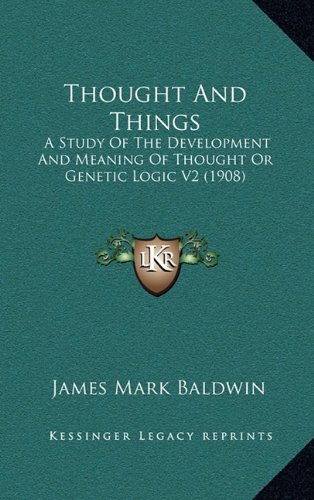 Thought and Things: A Study of the Development and Meaning of Thought or Genetic Logic V2 (1908) (Hardcover)