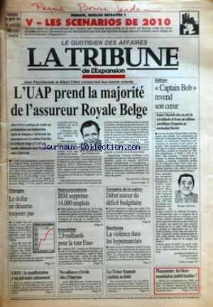 TRIBUNE DE L'EXPANSION (LA) [No 1648] du 29/03/1991 - DEMAIN, QUELLES RETRAITES ? - LES SCENARIOS DE 2010 - JEAN PEYRELEVADE ET ALBERT FRERE CONSACRENT LEUR BONNE ENTENTE - L'UAP PREND LA MAJORITE DE L'ASSUREUR ROYALE BELGE PAR RENAUD DE LA BAUME - CHANGES - LE DOLLAR NE DESARME TOUJOURS PAS - URSS - LA MANIFESTATION S'EST DEROULEE CALMEMENT - RESTRUCTURATIONS - IBM SUPPRIME 14.000 EMPLOIS - IMMOBILIER - 2,9 MILLIARDS POUR LA TOUR ESSO - NOVALLIANCE S'INVITE CHEZ PEBEREAU - COMPTES par Collectif