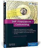 SAP-Finanzwesen – Customizing: Eine echte Hilfe für jeden SAP FI/CO-Berater!...