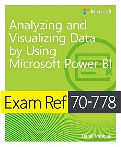 Exam Ref 70-778 Analyzing and Visualizing Data by Using Microsoft Power BI por Daniil Maslyuk