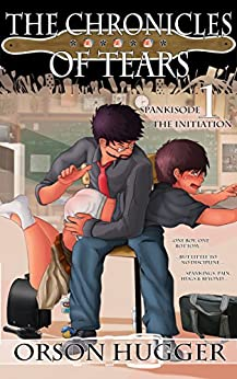 The Chronicles of Tears: Spankisode 1 - The Initiation (English Edition) par [Hugger, Orson]