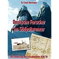 Deutsche Forscher im Südpolarmeer: Die Entdeckung Neu-Schwabenlands 1938/39