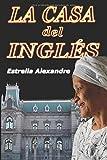 La Casa del Inglés: Novela de Misterio y Aventura. El Secreto de aquella Mansión era vital para Araceli Valdés, periodista. Una Trama de Misterio y Aventura entre la grandeza y la miseria humana