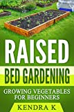 Raised Bed Gardening: Growing Vegetables for Beginners
