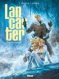 Lancaster - Tome 02: Le Royaume souterrain