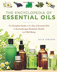 The Encyclopedia of Essential Oils: The Complete Guide to the Use of Aromatic Oils in Aromatherapy, Herbalism, Health, and Well-Being by Julia Lawson (2014-08-02)