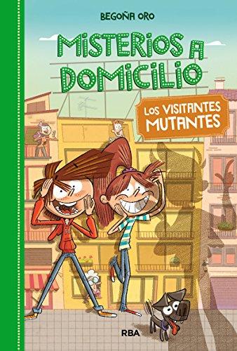 Misterios a domicilio 4. Visitantes mutantes (FICCIÓN KIDS) por BEGOÑA ORO
