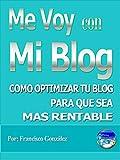 Me voy con mi blog: Cómo crear un blog optimizado para que sea más rentable