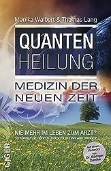 Quantenheilung - Medizin der neuen Zeit: Nie mehr im Leben zum Arzt?