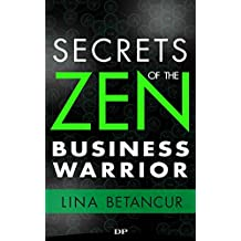 Secrets of the Zen Business Warrior: 7 Steps to Grow your Business, Feel Excited, and Stay Motivated (English Edition)