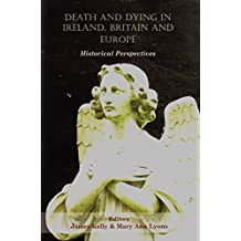 Death and Dying in Ireland, Britain, and Europe: Historical Perspectives by Mary Ann Lyons (6-May-2013) Paperback