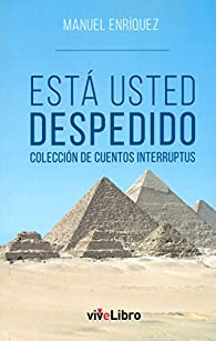 Está usted despedido: Colección de cuentos interruptus par  Manuel Enríquez Turiño