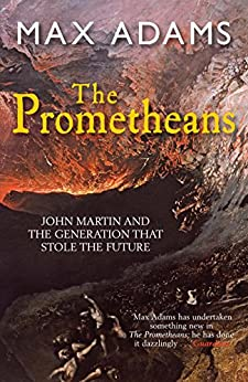 The Prometheans: John Martin and the generation that stole the future by [Adams, Max]