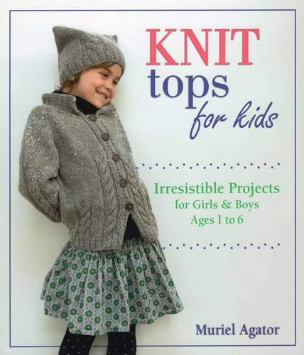 Knit Tops for Kids: Irresistible Projects for Girls & Boys Ages 1 to 6