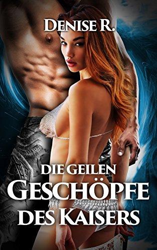 Die geilen Geschöpfe der Kaisers (Sexgeschichten ab 18, sex erotik deutsch, erotik ab 18 unzensiert)