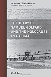 The Diary of Samuel Golfard and the Holocaust in Galicia (Documenting Life and Destruction: Holocaust Sources in Context)