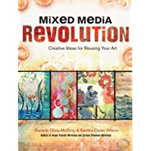 Mixed Media Revolution: Creative Ideas For Reusing Your Art by Darlene Olivia Mcelroy (2012-12-31)