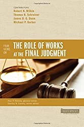 Four Views on the Role of Works at the Final Judgment (Counterpoints: Bible and Theology)