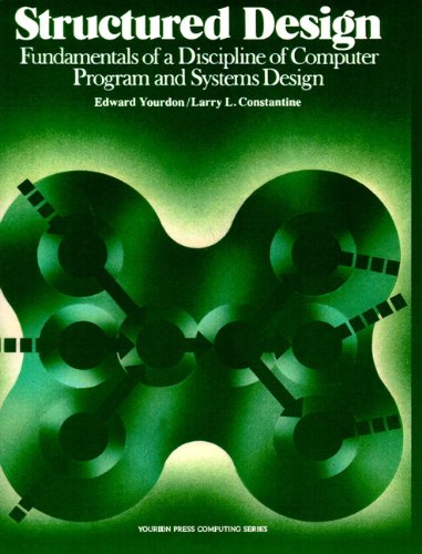 Structured Design: Fundamentals of a Discipline of Computer Program and Systems Design: Fundamentals of a Discipline of Computer Programme and Systems Design (Design Computer Programm)