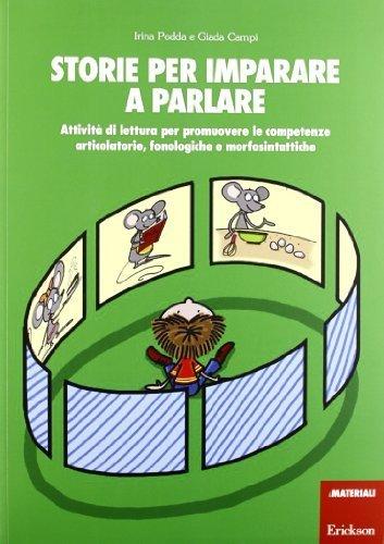 Storie per imparare a parlare. Attivit di lettura per promuovere le competenze articolatorie, fonologiche e morfosintattiche (I materiali) di Podda, Irina (2012) Tapa blanda