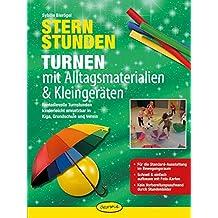 Sternstunden - Turnen mit Alltagsmaterialien & Kleingeräten: Fantasievolle Turnstunden kinderleicht umsetzbar in Kiga, Grundschule und Verein